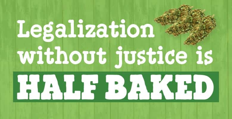 A poster with Legalization with justice is Half Baked and some cannabis on it