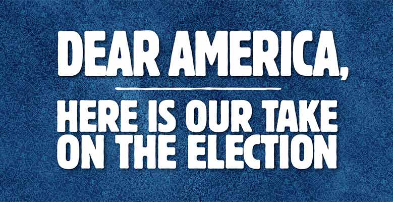 "Banner reading ""Dear America, this is our take on the election"""